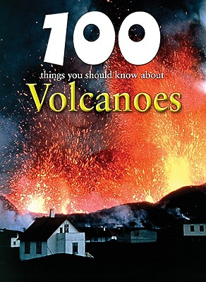 100 Things You Should Know About Volcanoes By Oxlade, Chris