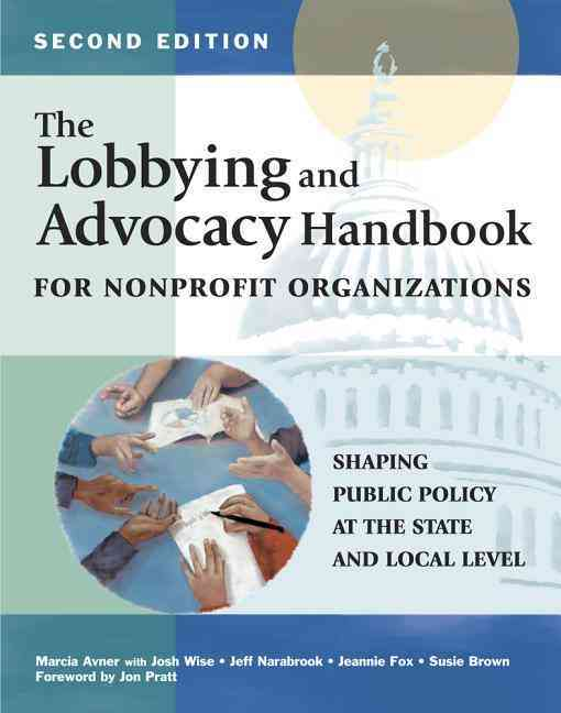 The Lobbying and Advocacy Handbook for Nonprofit Organizations By Avner, Marcia/ Wise, Josh/ Narabrook, Jeff/ Fox, Jeannie/ Brown, Susie
